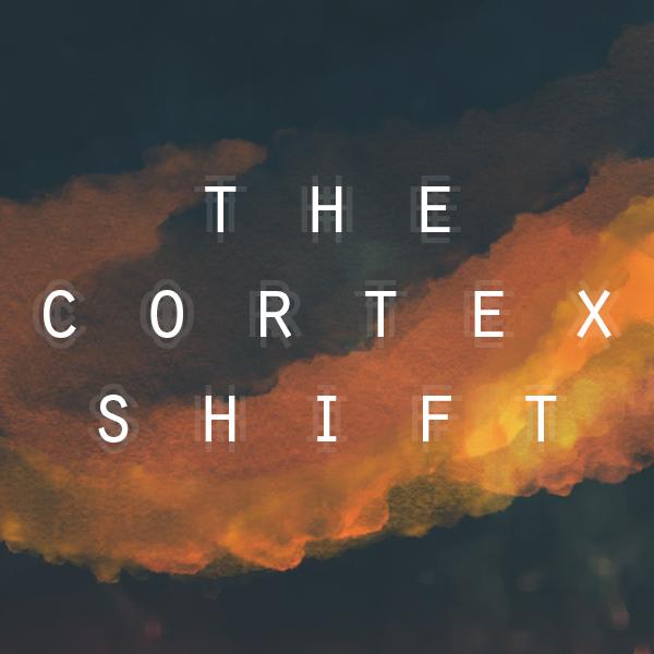 The Cortex Shift